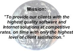 "Mission: ""To provide our clients with the highest quality software and Internet solutions at competitive rates, on time with only the highest level of client satisfaction."""